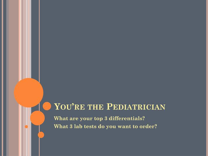 You're the Pediatrician