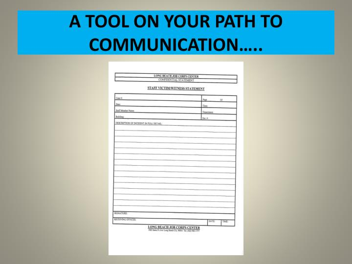 A TOOL ON YOUR PATH TO COMMUNICATION…..