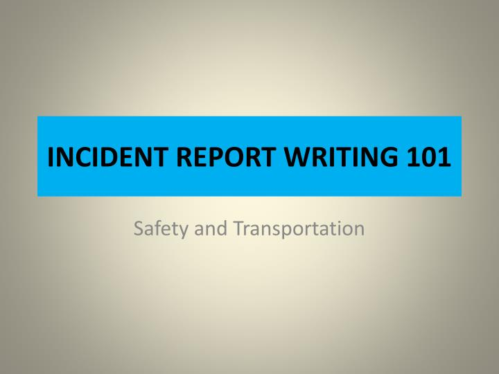 Incident report writing 101