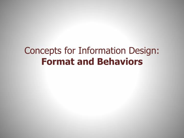 Concepts for information design format and behaviors
