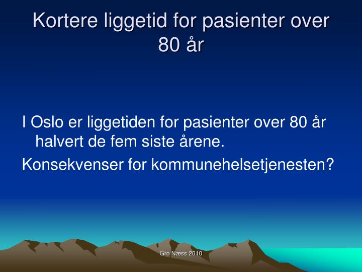 Kortere liggetid for pasienter over 80 år