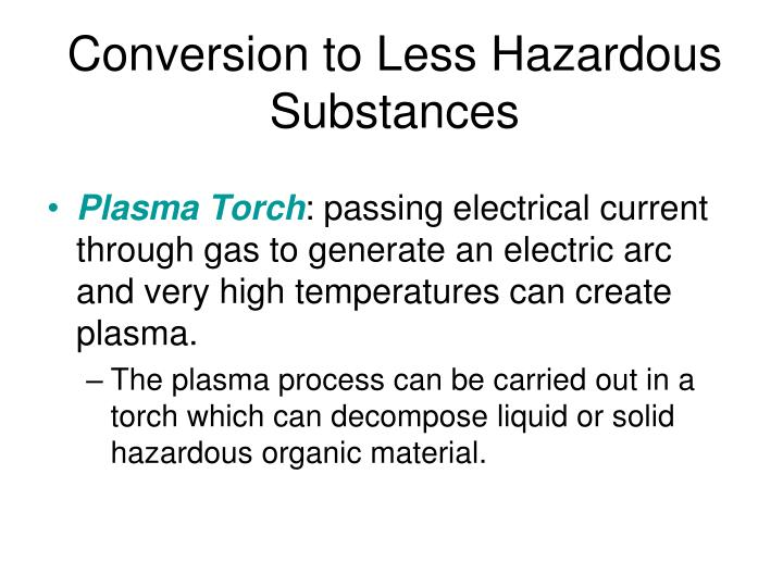 Conversion to Less Hazardous Substances