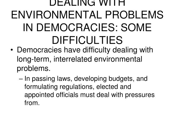DEALING WITH ENVIRONMENTAL PROBLEMS IN DEMOCRACIES: SOME DIFFICULTIES