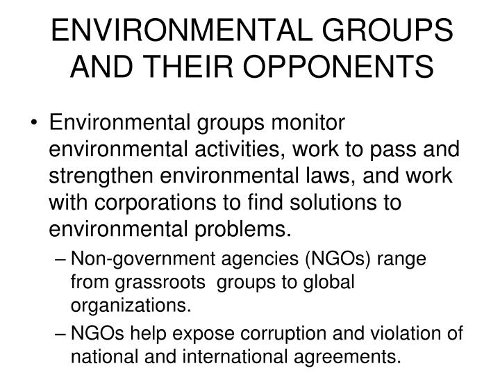 ENVIRONMENTAL GROUPS AND THEIR OPPONENTS