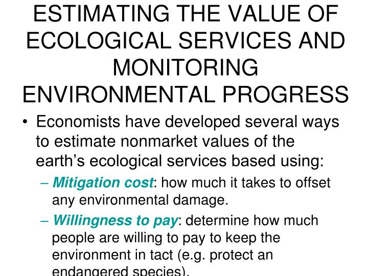 ESTIMATING THE VALUE OF ECOLOGICAL SERVICES AND MONITORING ENVIRONMENTAL PROGRESS