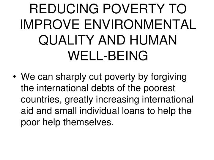 REDUCING POVERTY TO IMPROVE ENVIRONMENTAL QUALITY AND HUMAN
