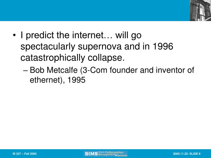 I predict the internet… will go spectacularly supernova and in 1996 catastrophically collapse.