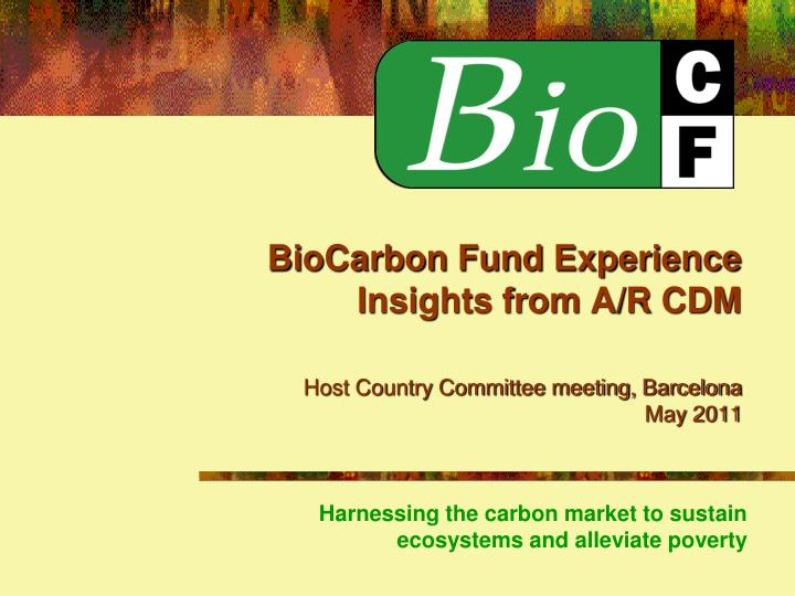Biocarbon fund experience insights from a r cdm host country committee meeting barcelona may 2011