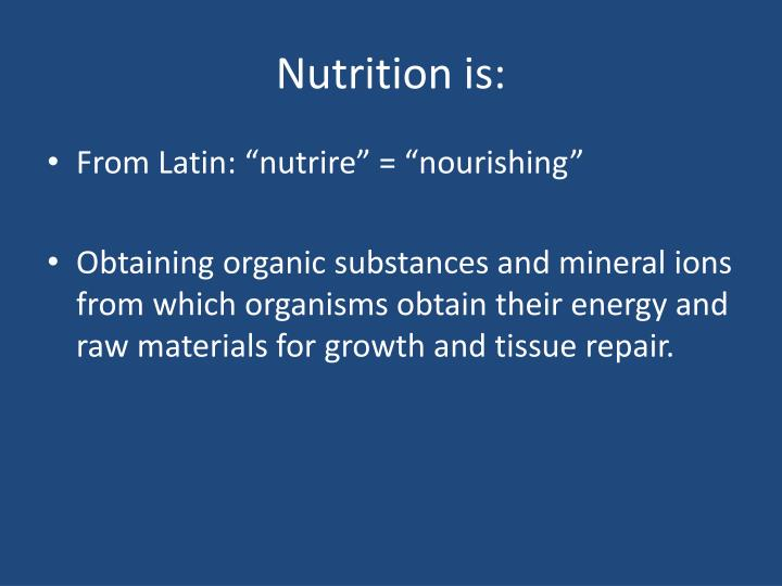 Nutrition is: