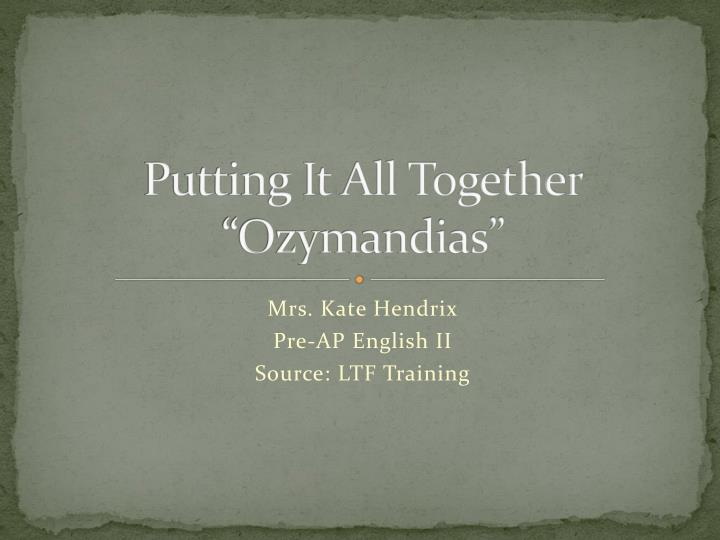 Putting it all together ozymandias