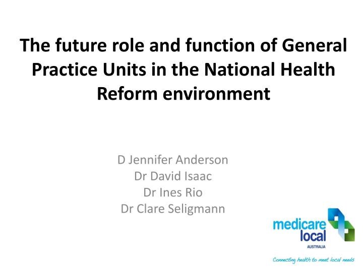 The future role and function of General Practice Units in the National Health Reform environment
