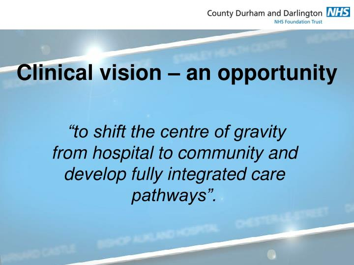 Clinical vision – an opportunity