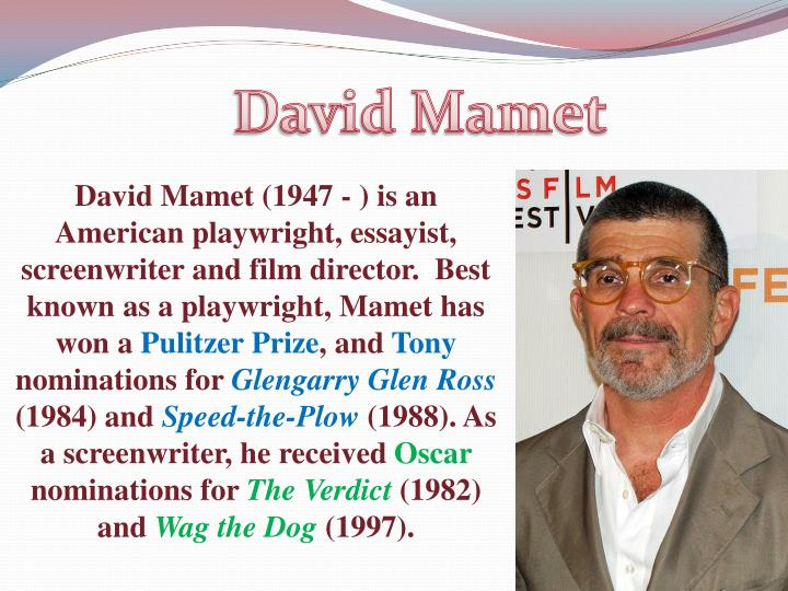 david mamet essay When i met david mamet this summer, he made me the gift of a boy scout knife on one side of the knife was the scout motto: be prepared the words, which invoke both prowess and paranoia.