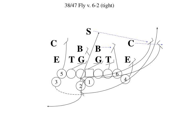 38/47 Fly v. 6-2 (tight)