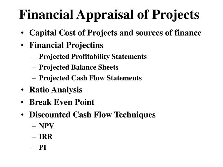 financial appraisal methods Advertisements: some of the methods of project appraisal are as follows: 1 economic analysis: under economic analysis, the project aspects highlighted include requirements for raw material, level of capacity utilization, anticipated sales, anticipated expenses and the probable profits.
