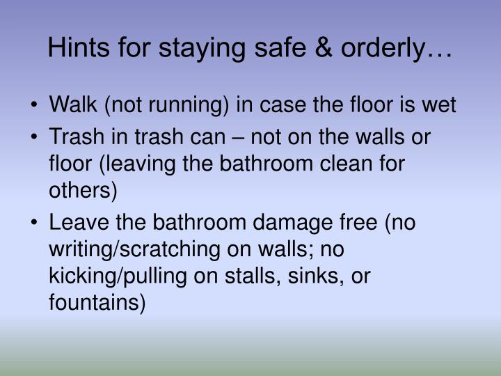 Hints for staying safe & orderly…