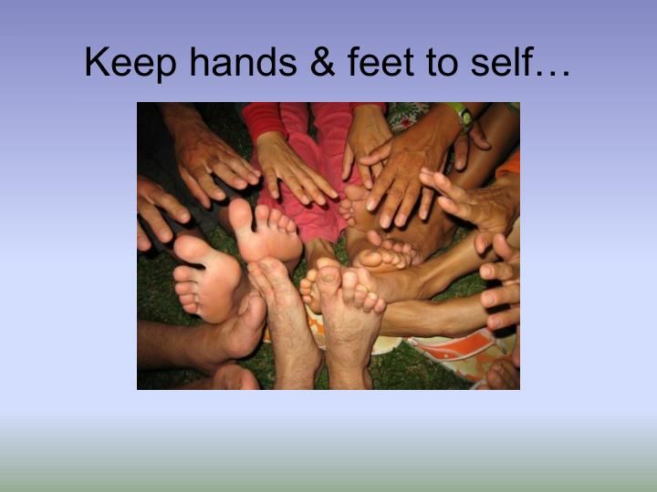 Keep hands & feet to self…