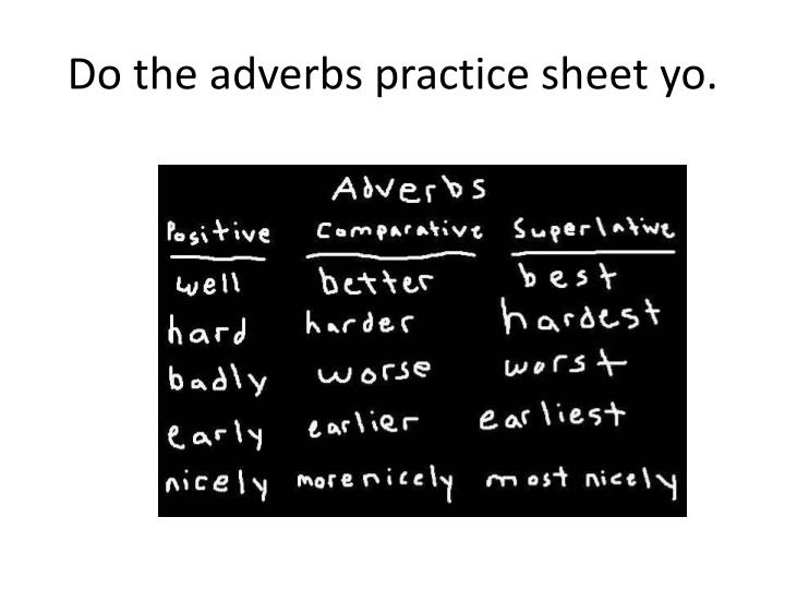 Do the adverbs practice sheet yo.