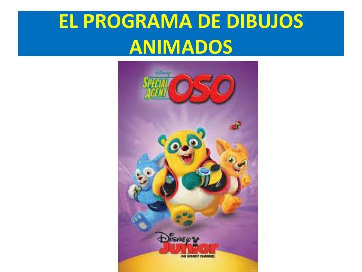 EL PROGRAMA DE DIBUJOS ANIMADOS