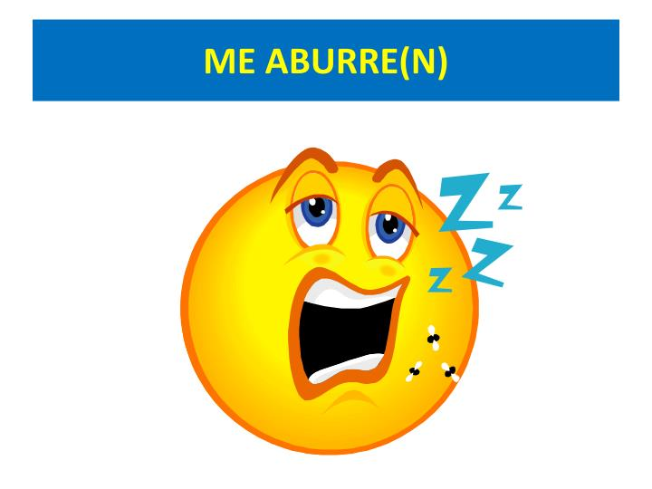 ME ABURRE(N)