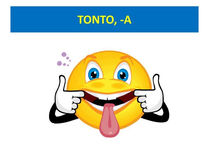 TONTO, -A