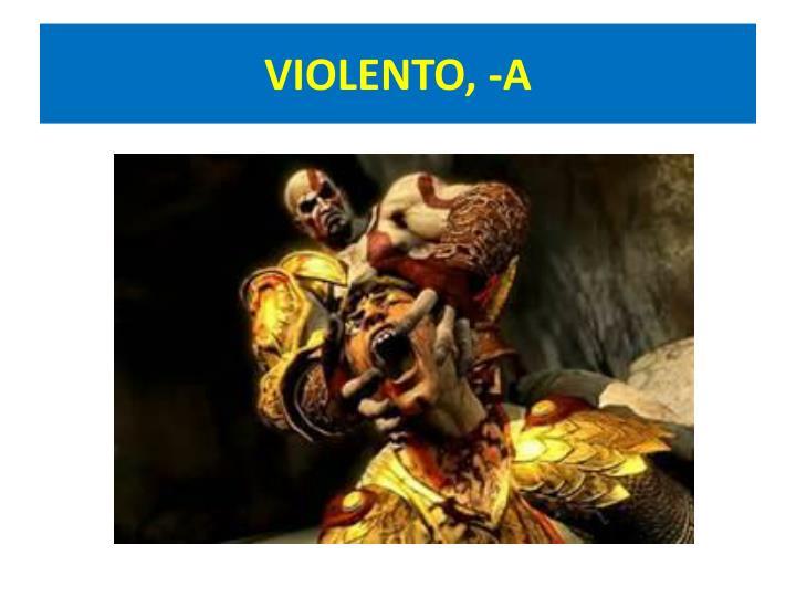 VIOLENTO, -A