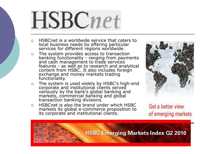 HSBCnet is a worldwide service that caters to local business needs by offering particular services for different regions worldwide.