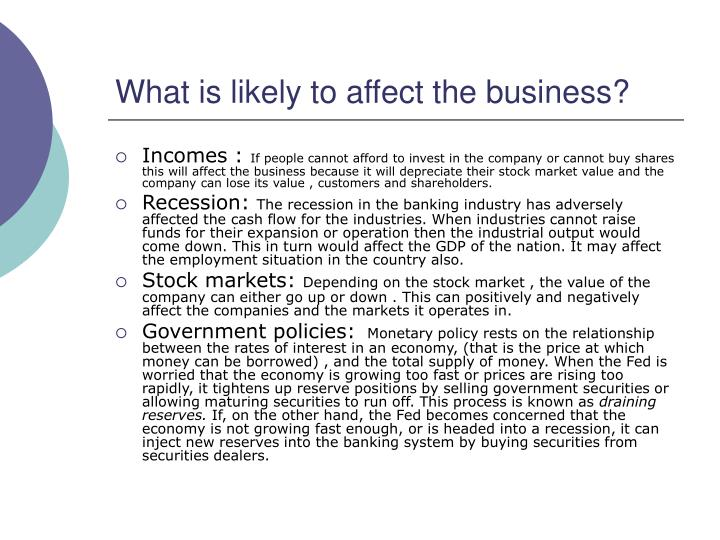 What is likely to affect the business?