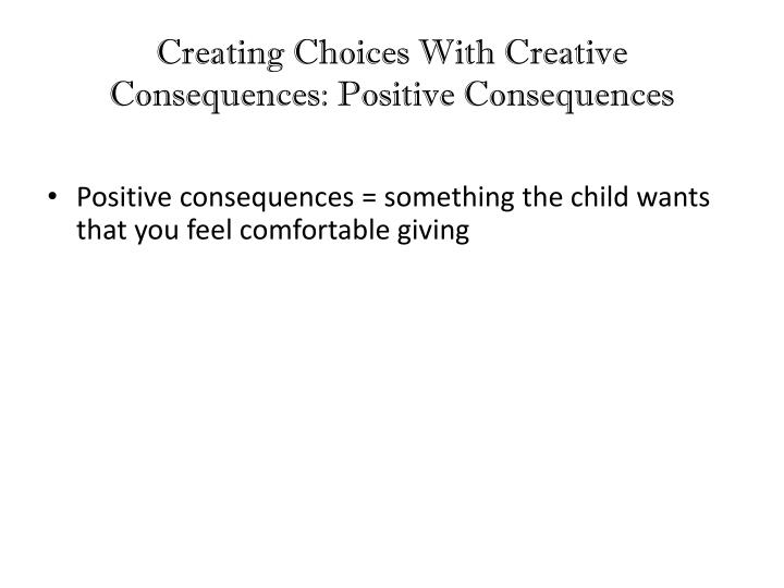 Creating Choices With Creative Consequences: Positive Consequences