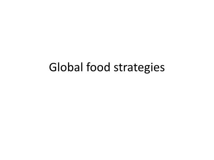 Global food strategies