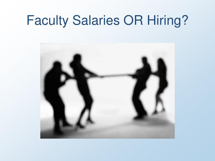 Faculty Salaries OR Hiring?
