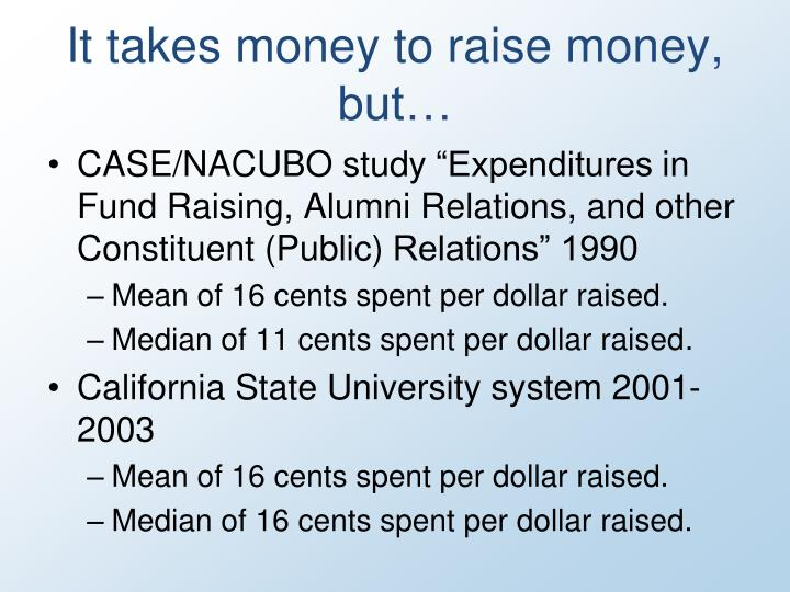 It takes money to raise money, but…
