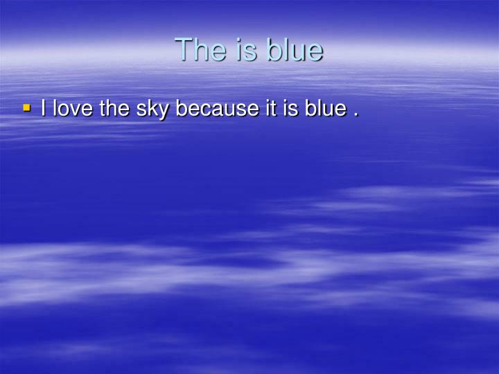 The is blue