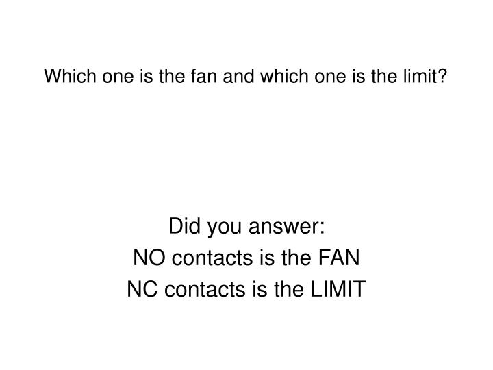 Which one is the fan and which one is the limit?