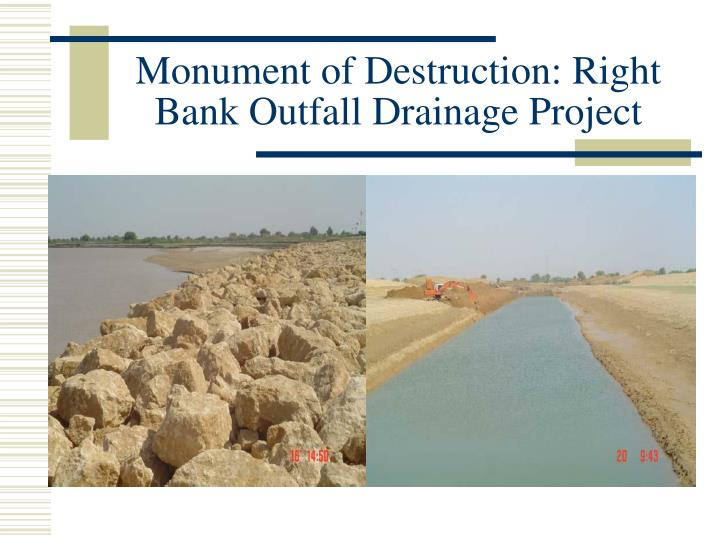 Monument of destruction right bank outfall drainage project