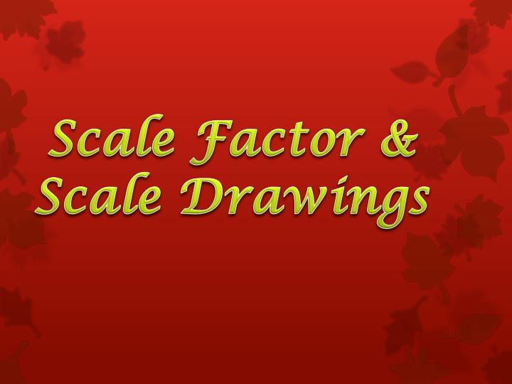 Scale Factor &