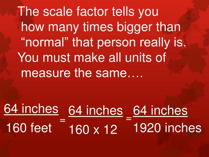 The scale factor tells you
