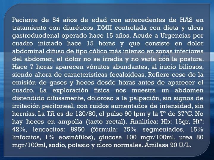 Paciente de 54 años de edad con antecedentes de HAS en tratamiento con diuréticos, DMII controlada con dieta y
