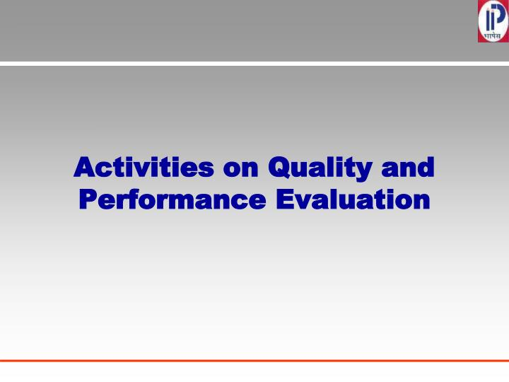 Activities on Quality and Performance Evaluation