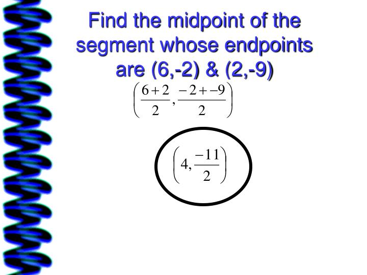 Find the midpoint of the segment whose endpoints are (6,-2) & (2,-9)