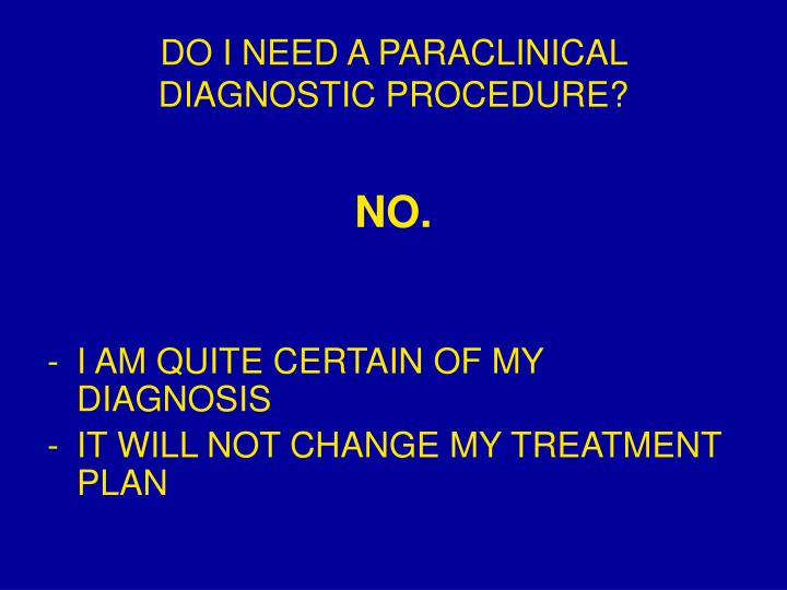 DO I NEED A PARACLINICAL DIAGNOSTIC PROCEDURE?