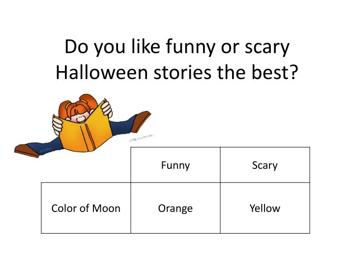 Do you like funny or scary halloween stories the best