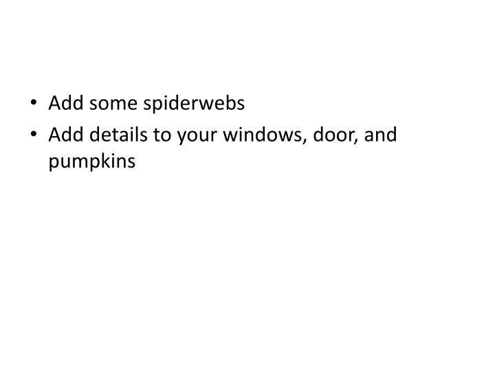 Add some spiderwebs