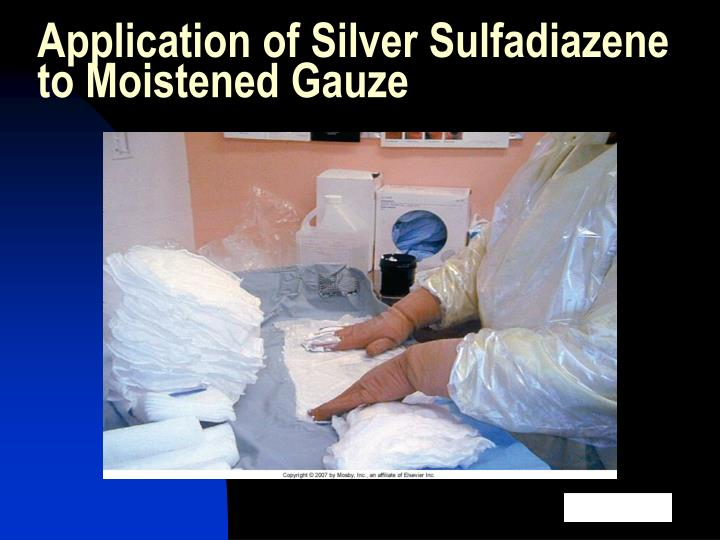 Application of Silver Sulfadiazene to Moistened Gauze