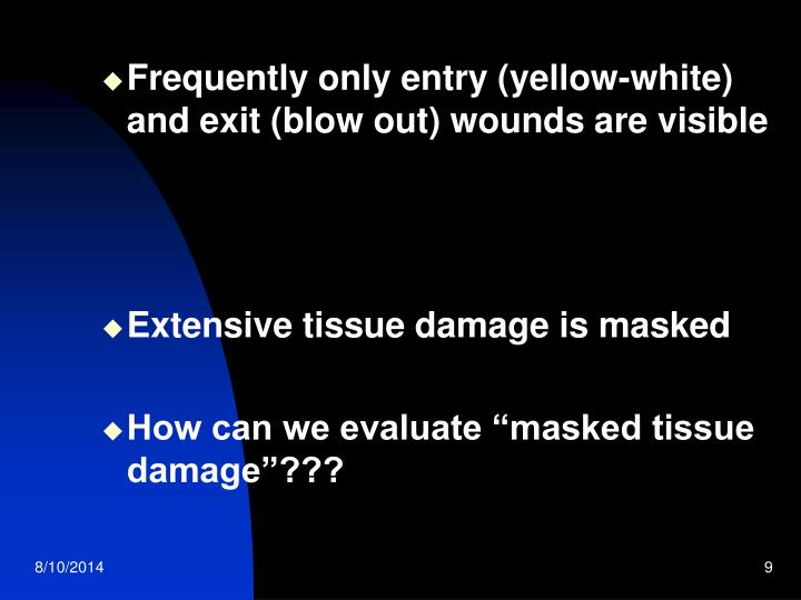 Frequently only entry (yellow-white) and exit (blow out) wounds are visible