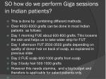 so how do we perform giga sessions in indian patients