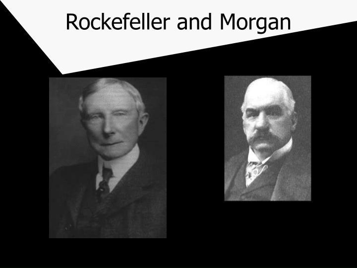Rockefeller and Morgan