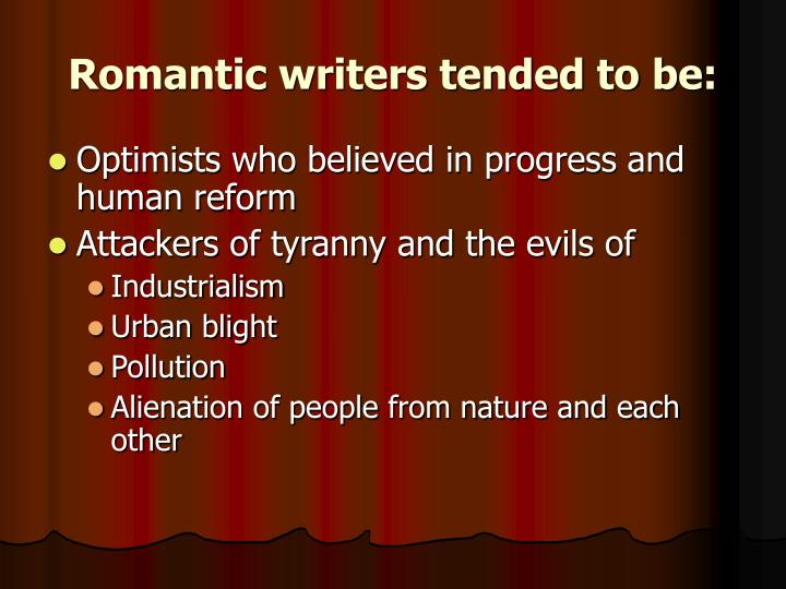Romantic writers tended to be:
