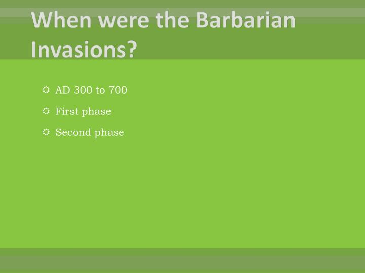 When were the Barbarian Invasions?