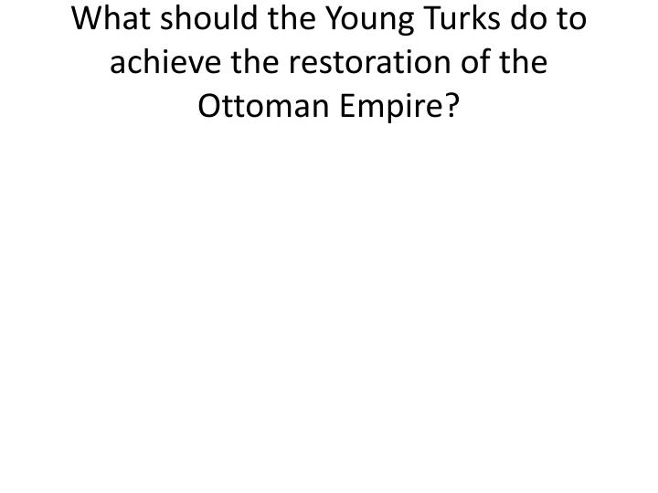 What should the Young Turks do to achieve the restoration of the Ottoman Empire?